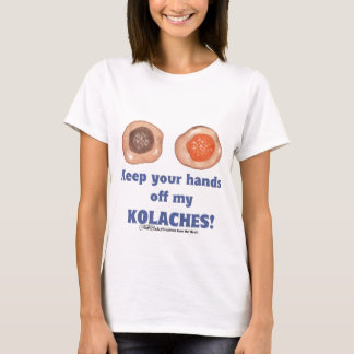 Keep your hands off my KOLACHES! shirt