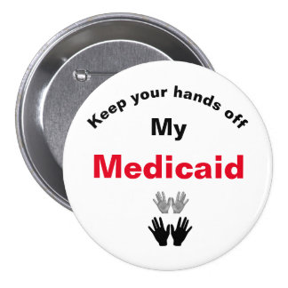 Keep Your Hands Off My Medicaid Button