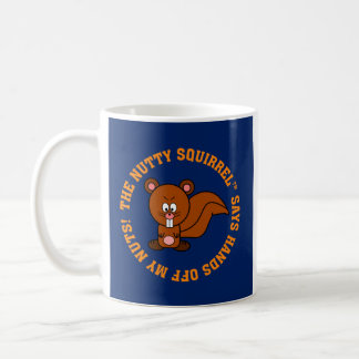 Keep Your Hands Off of Other People's Nuts Coffee Mugs