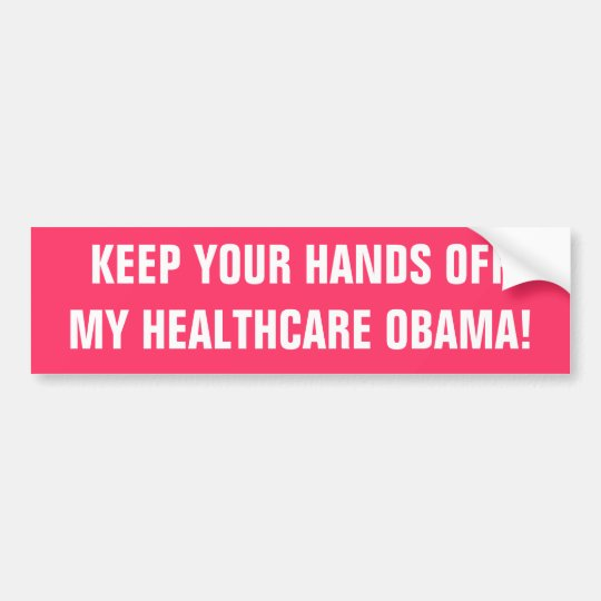 KEEP YOUR HANDS OFFMY HEALTHCARE OBAMA! BUMPER STICKER
