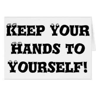 Keep Your Hands to Yourself - Anti Bully Greeting Card