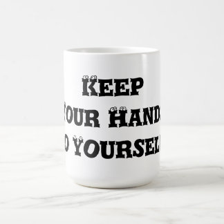Keep Your Hands to Yourself - Anti Bully Coffee Mugs