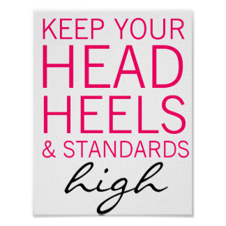 Keep Your Head Heels & Standards High Poster