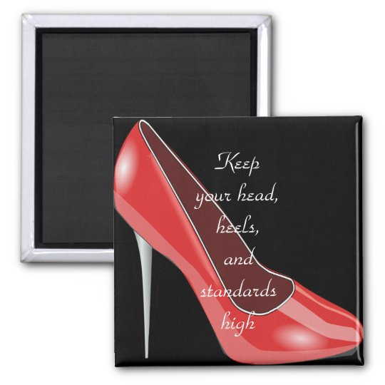 Keep your head, heels, & standards high| Stiletto Magnet