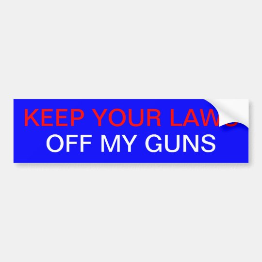 KEEP YOUR LAWS OFF MY GUNS BUMPER STICKER