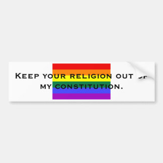 Keep your religion out of my constitut... bumper sticker