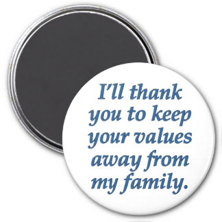 Keep your values away from my family 7.5 cm round magnet