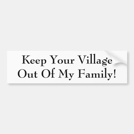 Keep Your Village Out Of My Family! Bumper Sticker
