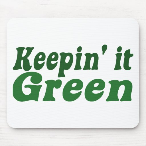 Keepin' it Green Mouse Pads