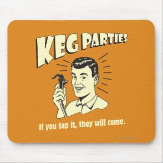 Keg Parties: If Tap It They'll Come Mouse Pad