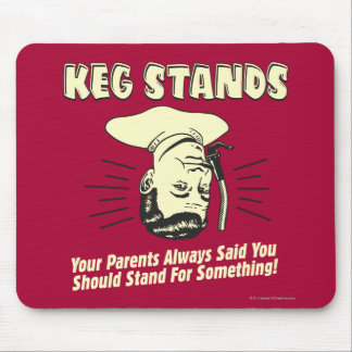 Keg Stands: Parents Stand Something Mouse Pad