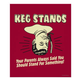 Keg Stands: Parents Stand Something Poster