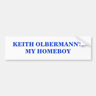 KEITH OLBERMANN'S MY HOMEBOY BUMPER STICKER