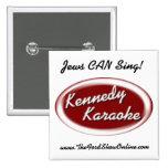 KennedyKaraoke Pinback Buttons