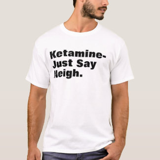 ketamine text T-Shirt