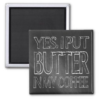 Ketogenic Magnet: Butter In My Coffee Square Magnet