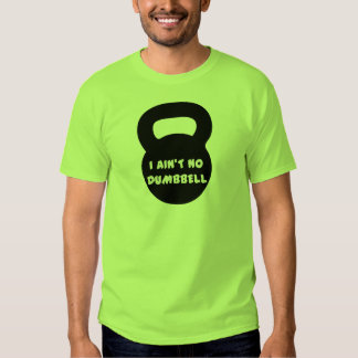 Kettlebell - I Ain`t No Dumbell logo Tshirts