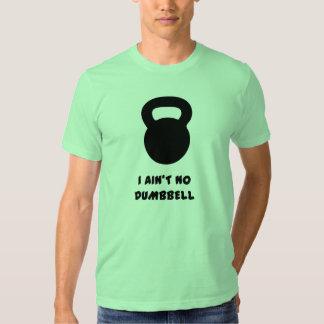 Kettlebell - I Ain`t No Dumbell Tee Shirt