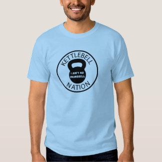 Kettlebell Nation - I Ain`t No Dumbell Tshirts