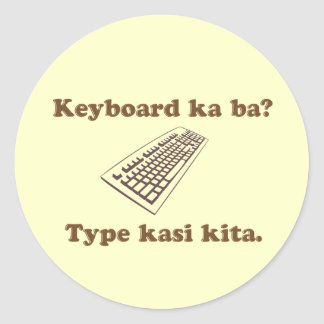 Keyboard Ka Ba? Type Kita. Classic Round Sticker
