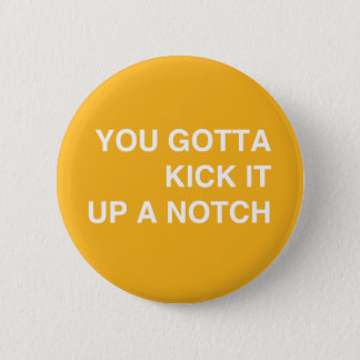 Kick it Up a Notch! 6 Cm Round Badge
