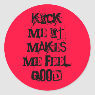 kick me it makes me feel good classic round sticker