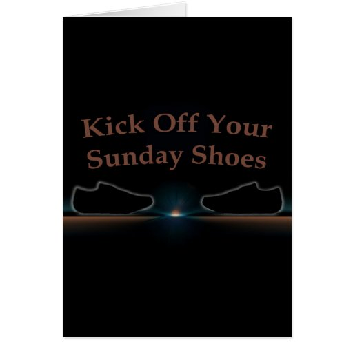 Kick Off Your Sunday Shoes Greeting Cards