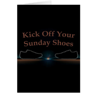 Kick Off Your Sunday Shoes Greeting Card