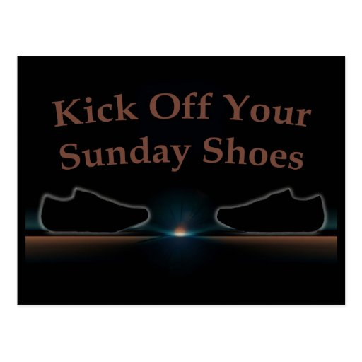Kick Off Your Sunday Shoes Post Cards