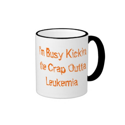 Kickin the crap Outta Leukemia Mugs