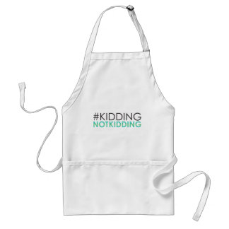 Kidding Not Kidding - #kiddingNotkidding Standard Apron