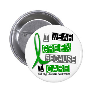 Kidney Disease I Wear Green Because I Care 37 6 Cm Round Badge