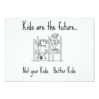 Kids are the future. Not your Kids. Better Kids. 13 Cm X 18 Cm Invitation Card
