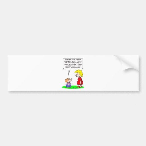 kids elitist tendencies play bumper stickers