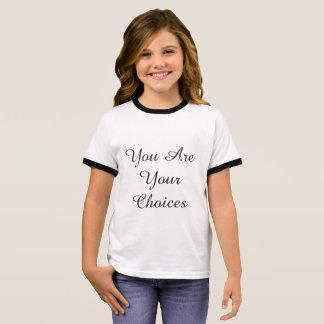 """Kids T shirts """"You are your choices"""" (Girl)"""