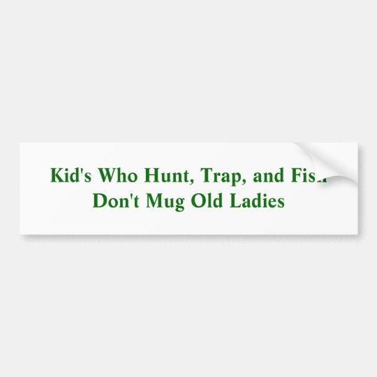 Kid's Who Hunt, Trap, and Fish Don't Mug Old La... Bumper Sticker