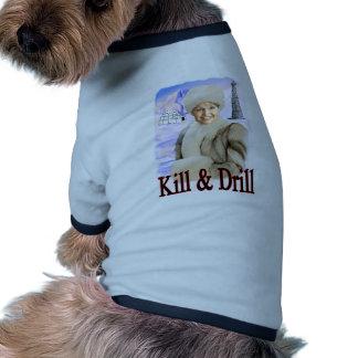 kill and drill pet t shirt