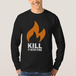 Kill It With Fire T-shirts