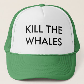KILL THE WHALES TRUCKER HAT
