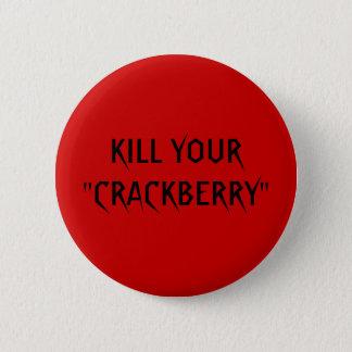 """KILL YOUR """"CRACKBERRY"""" 6 CM ROUND BADGE"""
