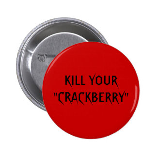 "KILL YOUR ""CRACKBERRY"" 6 CM ROUND BADGE"
