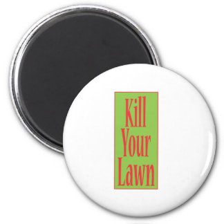 Kill Your Lawn 6 Cm Round Magnet