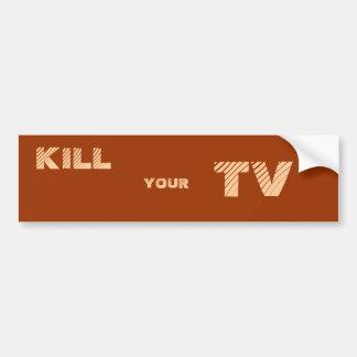 KILL , YOUR, TV BUMPER STICKERS