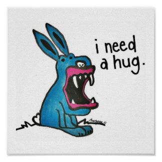 Killer Bunny Needs a Hug Poster