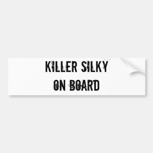 KILLER SILKY ON BOARD bumper sticker