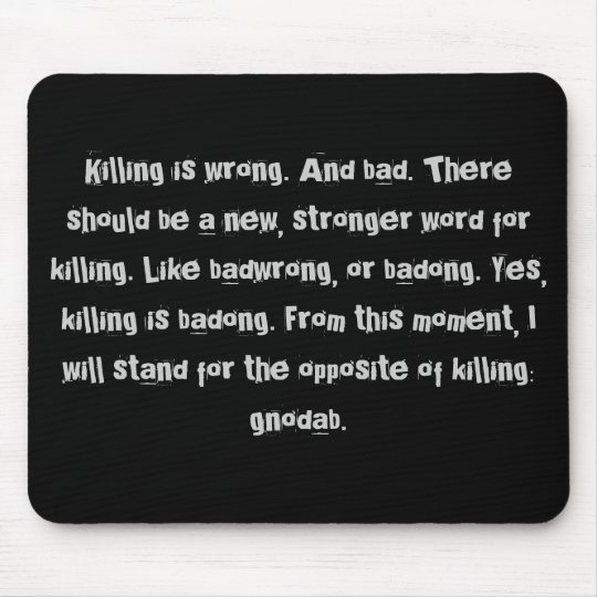 Killing is wrong. mouse mat