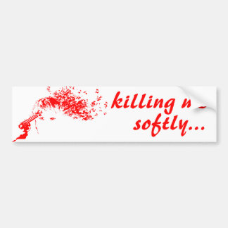 killing me softly car bumper sticker