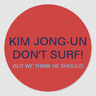 KIM JONG-UN DON'T SURF! BUT WE THINK HE SHOULD CLASSIC ROUND STICKER