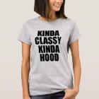 Kinda Classy Kinda Hood funny women's shirt