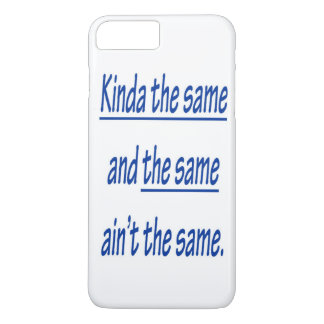 KINDA THE SAME iPhone 7 PLUS CASE
